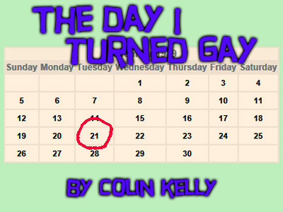 The Day I Turned Gay -- a flash fiction story by Colin Kelly