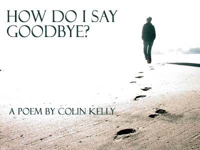 How Do I Say Goodbye? -- a poe...